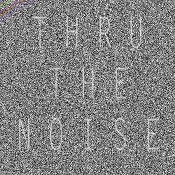 THRU THE NOISE cover art