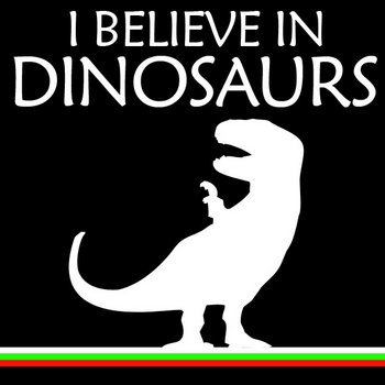 I Believe In Dinosaurs cover art