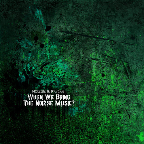Noizse / Ravcan - When We Bring Noizse Music? (2013)
