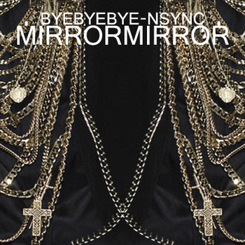 BYEBYEBYE- NSYNC (mirrormirror remix) cover art