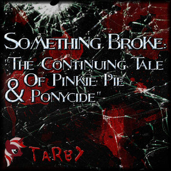 Something Broke: The Continuing Tale Of Pinkie Pie & Ponycide cover art