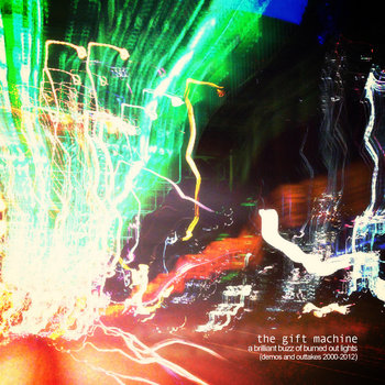 """A Brilliant Buzz Of Burned Out Lights (Demos & Outtakes 2000-2012)"" cover art"