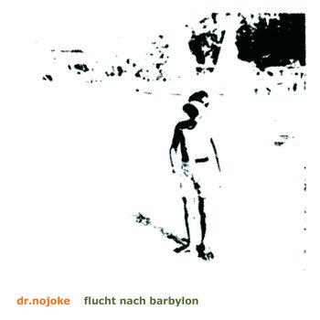 CD cover Flucht nach Barbylon                                 www.dr.nojoke.bandcamp.com