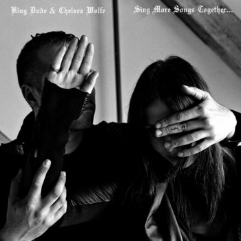 "King Dude & Chelsea Wolfe ""Sing More Songs Together..."" cover art"