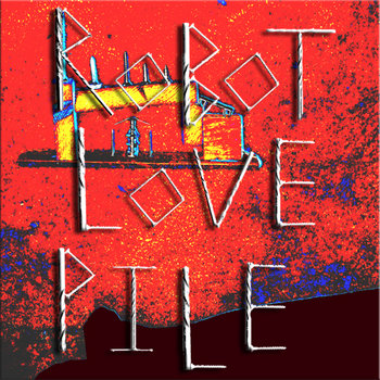 Robot Love Pile cover art