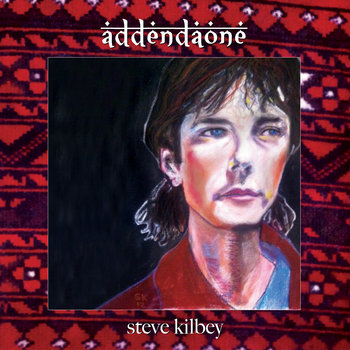 Steve Kilbey - Addenda One Cover