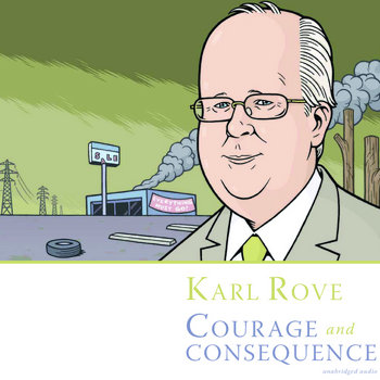 Karl Rove: Courage and Consequence cover art
