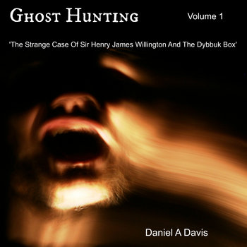 Ghost Hunting (Vol 1). The Strange Case Of Sir Henry James Wilington And The Dybbuk Box cover art
