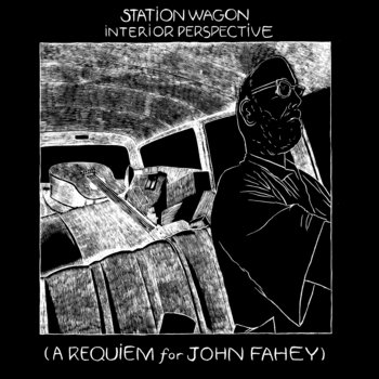Station Wagon Interior Perspective (A Requiem for John Fahey) cover art