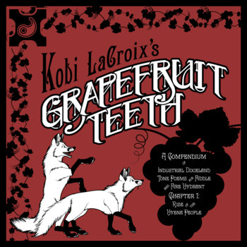Grapefruit Teeth: A Compendium of Industrial Dixieland Tone Poems for Fiddle and Fire Hydrant, Chapter 1: Rise of the Hyena People cover art