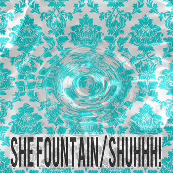 She Fountain/SHUHHH! cover art