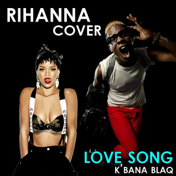 K'BANA BLAQ - LOVE SONG (RIHANNA FEAT. FUTURE) cover art