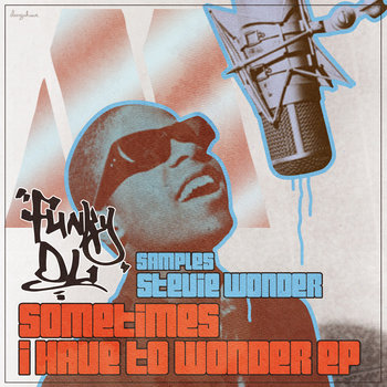 Sometimes I Have to Wonder... [Funky DL samples Stevie Wonder] cover art