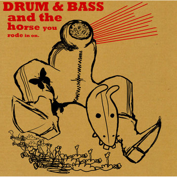 Drum &amp; Bass: And The Horse You Rode In On cover art
