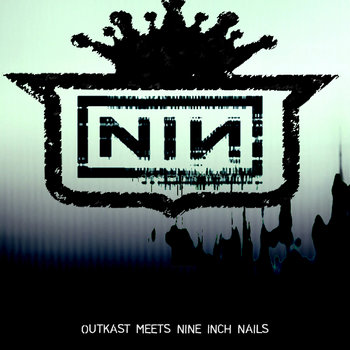 "Ill Poetic Presents: Outkast Meets NIN ""Nine Inch Naliens"" cover art"