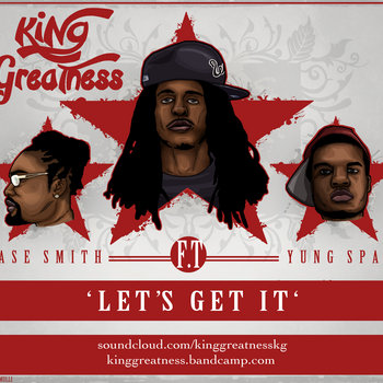 Let's Get It feat. Jase Smith, Yung Spaz (Produced by King Greatness) cover art