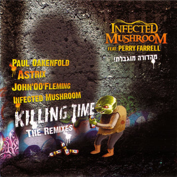 INFECTED MUSHROOM - Killing Time - The Remixes (HOMmega Productions) cover art