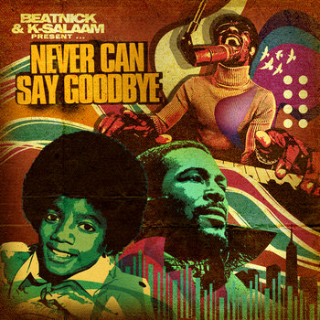 Beatnick & K-Salaam Present - Never Can Say Goodbye cover art