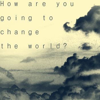 How are you going to change the World? cover art