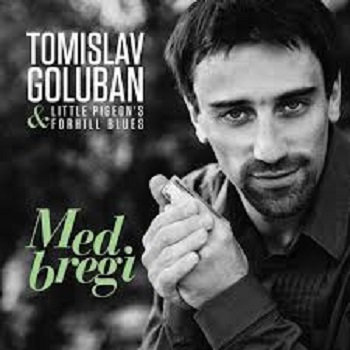 Tomislav Goluban &amp; Little Pigeons forhill Blues - MED BREGI cover art