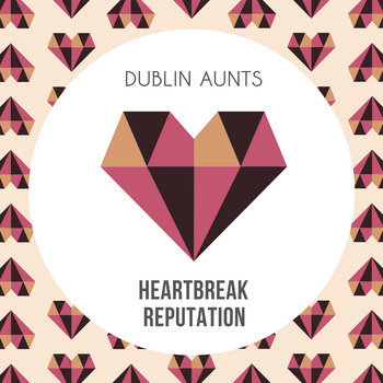 "Dublin Aunts ""Heartbreak Reputation"" cover art"
