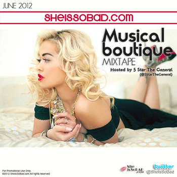 @SheIsSoBad.com - Musical Boutique - June 2012 (Hosted by @5StarTheGeneral) MIXTAPE cover art
