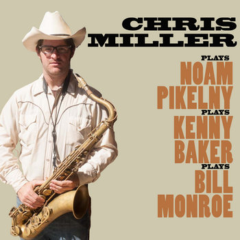 Chris Miller Plays Noam Pikelny Plays Kenny Baker Plays Bill Monroe cover art