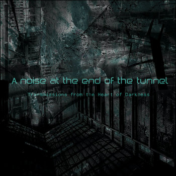 Transmissions from the Heart of Darkness, part I: A noise at the end of the tunnel cover art