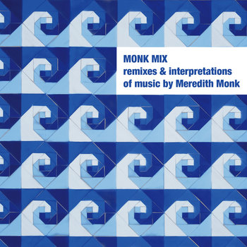 MONK MIX (CD1): Remixes and Interpretations of Music by Meredith Monk cover art
