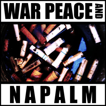 War Peace and Napalm cover art