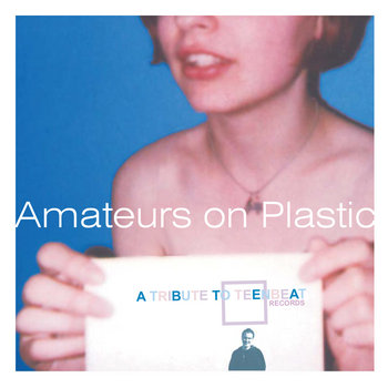 Amateurs On Plastic: A Tribute to Teenbeat Records cover art