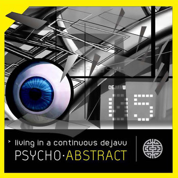 Psycho Abstract - Living in a continuous dejavu cover art