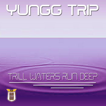 """TRILL WATERS RUN DEEP"" - YUNGG TRIP cover art"