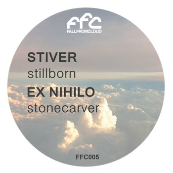 [FFC005] Stiver - Stillborn / Ex Nihilo - Stonecarver cover art