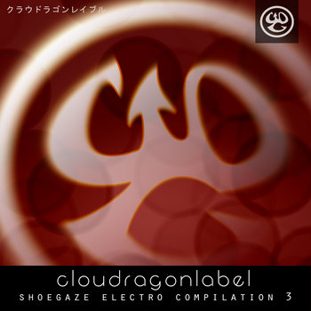Cloudragonlabel - Shoegaze Electro Compilation 3