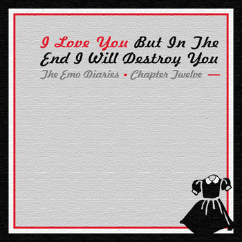 Chapter 12: I Love You But In The End I Will Destroy You cover art