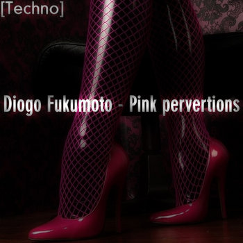 [Techno] Diogo Fukumoto - Pink pervertions (Original mix) cover art