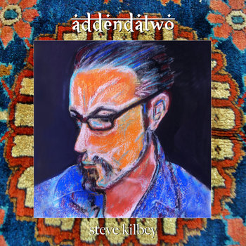 Steve Kilbey - Addenda Two Cover