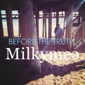 MILKYMEE &quot;Before The Truth&quot; EP cover art