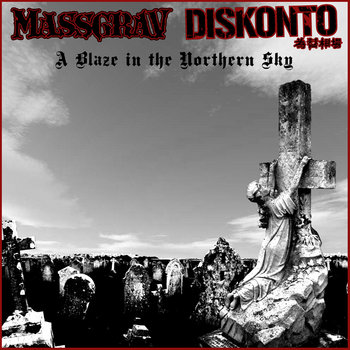 Massgrav / Diskonto - A Blaze In The Northern Sky [split] (2006)