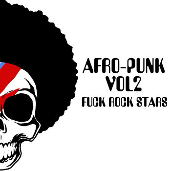 "Afro-punk VOL2 ""FUCK ROCK STARS"" cover art"