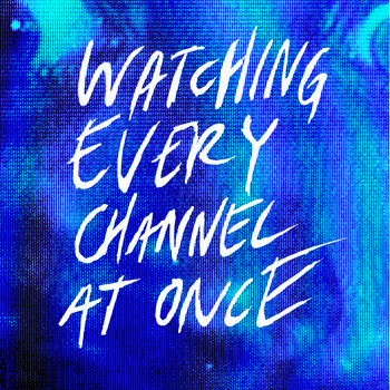 Watching Every Channel at Once (EP) cover art