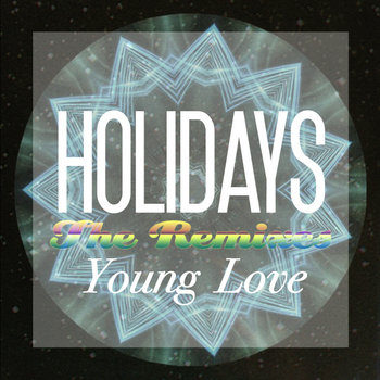 HOLIDAYS - YOUNG LOVE // The Remixes (free download) cover art