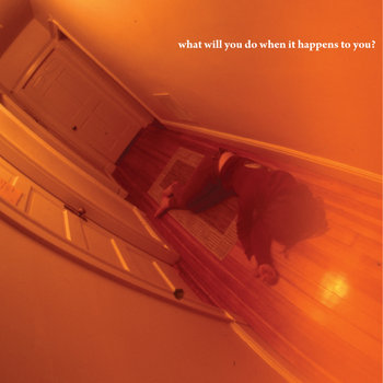 What Will You Do When It Happens To You? cover art