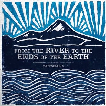 FROM THE RIVER TO THE ENDS OF THE EARTH cover art