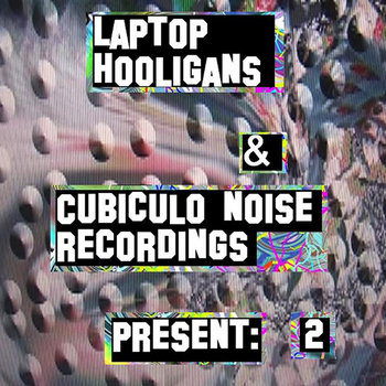 Laptop Hooligans & Cubiculo Noise Recording Present: 2 cover art