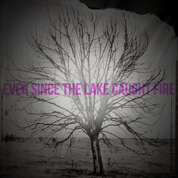 Ever Since The Lake Caught Fire 2005 - 2010 cover art