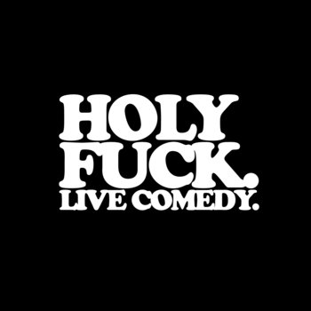 HOLY FUCK. Live Comedy. cover art