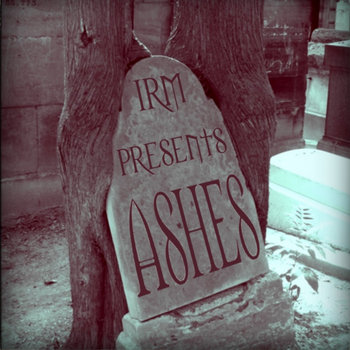 IRM presents: Ashes cover art