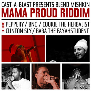 Mama Proud Riddim (ft. Peppery, BNC, Cookie the Herbalist, Clinton Sly, Baba the Fayahstudent) cover art